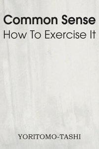 Common Sense How To Exercise It