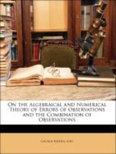 On the Algebraical and Numerical Theory of Errors of Observation