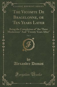 The Vicomte De Bragelonne, or Ten Years Later, Vol. 2