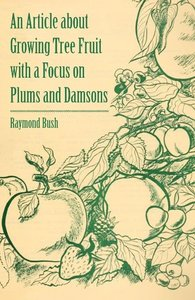 An Article about Growing Tree Fruit with a Focus on Plums and Da