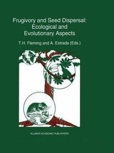 Frugivory and seed dispersal: ecological and evolutionary aspect
