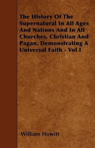 The History Of The Supernatural In All Ages And Nations And In A