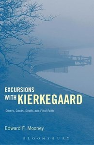 Excursions with Kierkegaard: Others, Goods, Death, and Final Fai