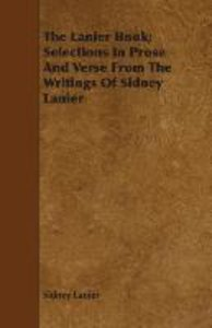 The Lanier Book; Selections In Prose And Verse From The Writings
