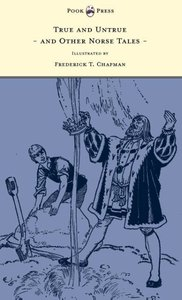 True and Untrue and Other Norse Tales - Illustrated by Frederick