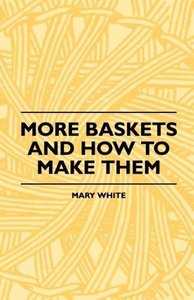 More Baskets And How To Make Them