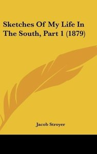 Sketches Of My Life In The South, Part 1 (1879)