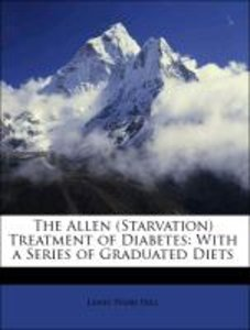 The Allen (Starvation) Treatment of Diabetes: With a Series of G