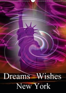 Dreams Wishes New York (Wall Calendar 2015 DIN A3 Portrait)