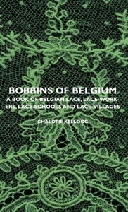 Bobbins of Belgium - A Book of Belgian Lace, Lace-Workers, Lace-