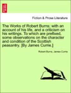 The Works of Robert Burns; with an account of his life, and a cr