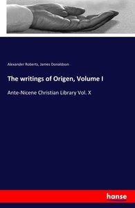 The writings of Origen, Volume I