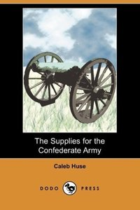The Supplies for the Confederate Army (Dodo Press)