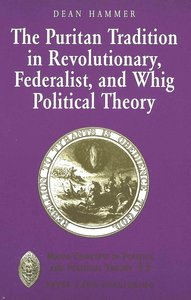 The Puritan Tradition in Revolutionary, Federalist, and Whig Pol