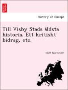 Till Visby Stads a¨ldsta historia. Ett kritiskt bidrag, etc.