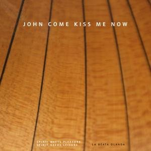 John Come Kiss Me Now