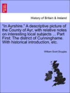 """In Ayrshire."" A descriptive picture of the County of Ayr, with"
