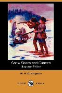 Snow Shoes and Canoes (Illustrated Edition) (Dodo Press)