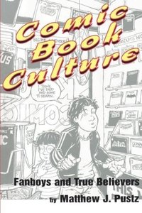 Comic Book Culture: Fanboys and True Believers
