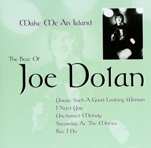 Make Me An Island: The Best Of Joe Dolan