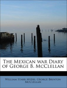 The Mexican war Diary of George B. McClellan