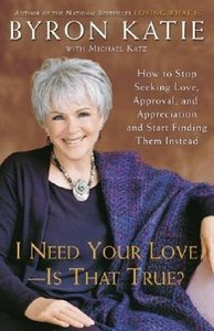 I Need Your Love - Is That True?: How to Stop Seeking Love, Appr