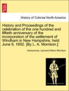History and Proceedings of the celebration of the one hundred an