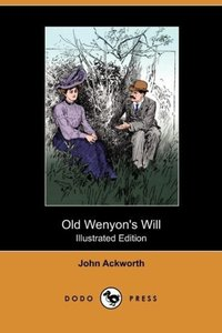 Old Wenyon's Will (Illustrated Edition) (Dodo Press)