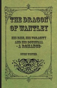 The Dragon of Wantley - His Rise, His Voracity and His Downfall