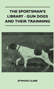 The Sportsman's Library - Gun Dogs And Their Training