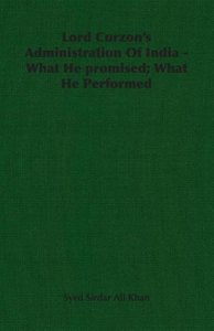 Lord Curzon's Administration of India - What He Promised; What H