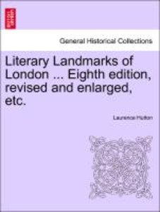 Literary Landmarks of London ... Eighth edition, revised and enl
