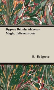 Bygone Beliefs: Alchemy, Magic, Talismans, Etc