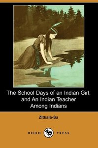 The School Days of an Indian Girl, and an Indian Teacher Among I