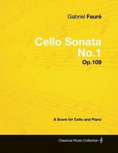 Gabriel Fauré - Cello Sonata No.1 - Op.109 - A Score for Cello a
