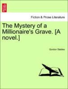 The Mystery of a Millionaire's Grave. [A novel.]
