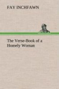 The Verse-Book of a Homely Woman