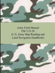 Army Field Manual FM 3-25.26 (U.S. Army Map Reading and Land Nav