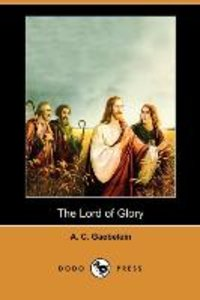 The Lord of Glory (Dodo Press)