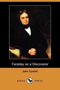 Faraday as a Discoverer (Dodo Press)