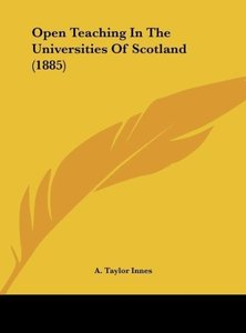 Open Teaching In The Universities Of Scotland (1885)