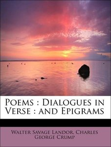 Poems : Dialogues in Verse : and Epigrams