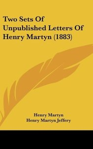 Two Sets Of Unpublished Letters Of Henry Martyn (1883)