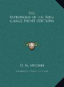 The Astronomy of the Bible (LARGE PRINT EDITION)