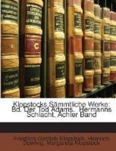 Klopstocks Sämmtliche Werke: Bd. Der Tod Adams. Hermanns Schlac