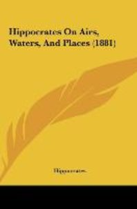 Hippocrates On Airs, Waters, And Places (1881)
