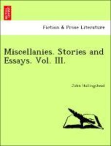 Miscellanies. Stories and Essays. Vol. III.