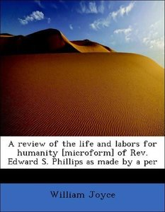 A review of the life and labors for humanity [microform] of Rev.