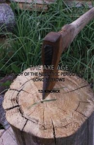 The Axe Age - A Study of the Neolithic Period and Its Long Barro