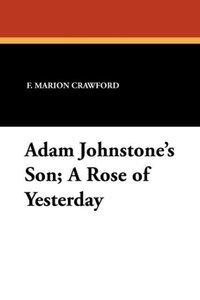 Adam Johnstone's Son; A Rose of Yesterday